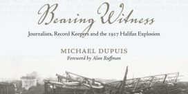 "Book Review: ""Bearing Witness: Journalists, Record Keepers and the 1917 Halifax Explosion"" by Michael Dupuis"